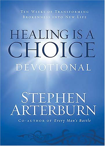 Healing is a Choice Devotional: 10 Weeks of Transforming Brokenness into New Life