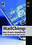 MailChimp: Das Praxis-Handbuch - E-Mail-Marketing für B2B und B2C