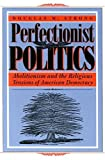 img - for Perfectionist Politics: Abolitionism and the Religious Tensions of American Democracy (Religion and Politics) book / textbook / text book