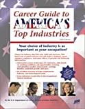 Career Guide to America's Top Industries: Presenting Job Opportunities and Trends in All Major Industries