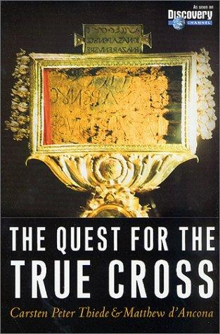 The Quest for the True Cross, CARSTEN PETER THIEDE, MATTHEW DANCONA