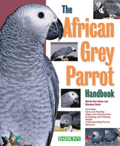 African Grey Parrot Handbook, The (Barron's Pet Handbooks), Mattie Sue Athan