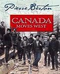 Canada Moves West: Pierre Berton's Hi...