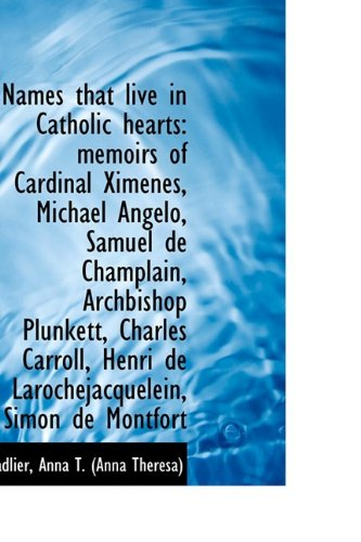 Names that live in Catholic hearts: memoirs of Cardinal Ximenes, Michael Angelo, Samuel de Champlain