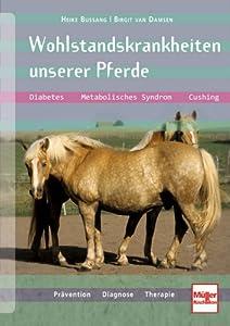 Wohlstandskrankheiten unserer Pferde: Diabetes, Metabolisches Syndrom, Cushing, Prävention, Diagnose, Therapie von Müller Rüschlikon