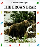 img - for The Brown Bear (Animal Close-Ups) book / textbook / text book