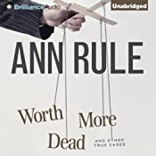 Worth More Dead and Other True Cases: Ann Rule's Crime Files, Book 10 | [Ann Rule]
