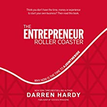 The Entrepreneur Roller Coaster: Why Now Is the Time to #jointheride (       UNABRIDGED) by Darren Hardy Narrated by Darren Hardy