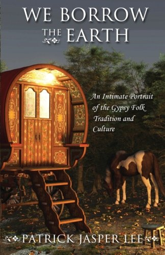 We Borrow the Earth: An Intimate Portrait of the Gypsy Folk Tradition and Culture