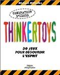 Thinkertoys : 30 jeux pour d�gourdir...