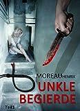 Dunkle Begierde - Teil 1: Thriller - Roman