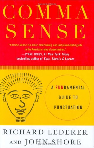 Comma Sense: A Fun-damental Guide to Punctuation, Richard Lederer, John Shore