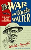 img - for The War and Uncle Walter: The Diary of an Eccentric book / textbook / text book