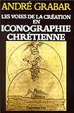 Les voies de la creation en iconographie chretienne: Antiquite et Moyen age (Idees et recherches) (French Edition) (2082107132) by Grabar, Andre