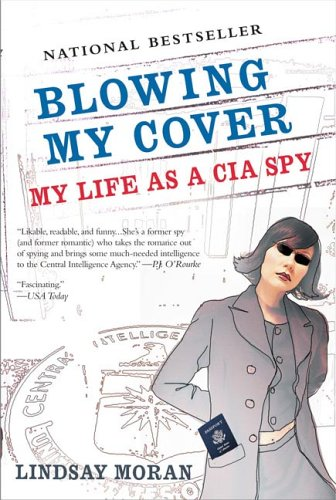 Blowing My Cover: My Life as a CIA Spy, Lindsay Moran