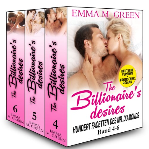 Emma M. Green - Sammelband : The Billionaire's Desires Volume 4-6 Deutsche Version: Hundert Facetten des Mr. Diamonds (German Edition)