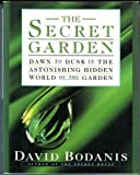 The Secret Garden: Dawn to Dusk in the Astonishing Hidden World of the Garden