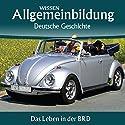 Das Leben in der BRD (Reihe Allgemeinbildung) Hörbuch von Christoph Kleßmann, Jens Gieseke Gesprochen von: Marina Köhler, Michael Schwarzmaier