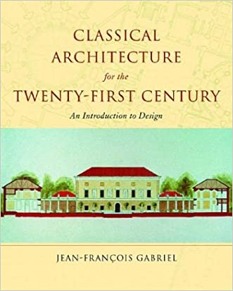 Classical Architecture for the Twenty-First Century: An Introduction to Design (Classical America Series in Art and Architecture) written by Jean-Fran%C3%A7ois Gabriel