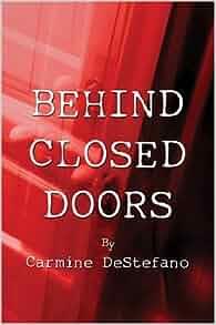 Behind Closed Doors: Carmine DeStefano: 9781413718317: Amazon.com