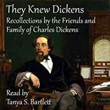 They Knew Dickens: Recollections by the Friends and Family of Charles Dickens (       UNABRIDGED) by Michael Norris Narrated by Tanya S. Bartlett