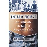 The Body Project: An Intimate History of American Girls ~ Joan Jacobs Brumberg
