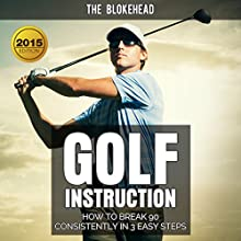 Golf Instruction: How to Break 90 Consistently in 3 Easy Steps: The Blokehead Success Series (       UNABRIDGED) by The Blokehead Narrated by Chris Brinkley