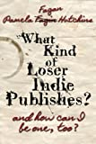 What Kind of Loser Indie Publishes, and How Can I Be One, Too? (Writing, Publishing, Promotion)