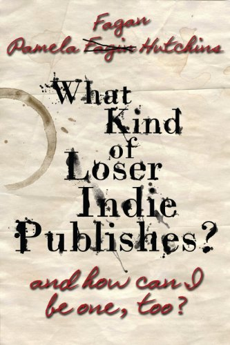 What Kind of Loser Indie Publishes, and How Can I Be One, Too? (Writing & Publishing)