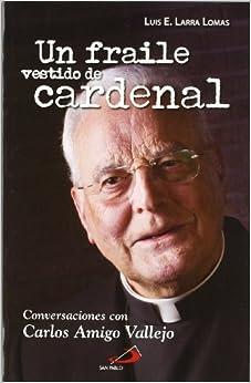 Un fraile vestido de cardenal : conversaciones con Carlos Amigo