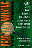 Dead Bank Walking: One Gutsy Bank's Struggle For Survival And The Merger That Changed Banking Forever (1886939330) by Smith, Robert H.