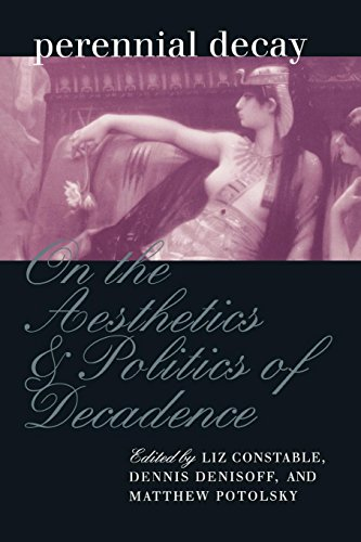Perennial Decay: On the Aesthetics and Politics of Decadance: On the Aesthetics and Politics of Decadence (New Cultural Studies)