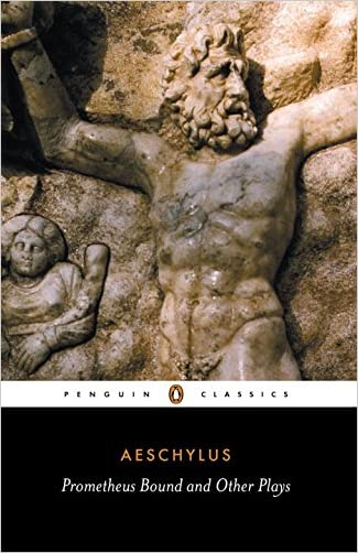 Prometheus Bound and Other Plays: Prometheus Bound, The Suppliants, Seven Against Thebes, The Persians (Penguin Classics)