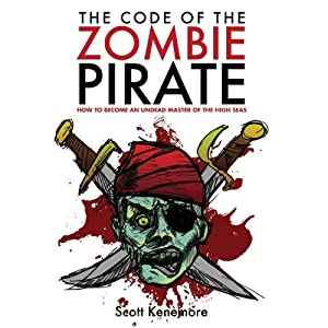 The Code of the Zombie Pirate: How to Become an Undead Master of the High Seas | [Scott Kenemore]