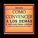 Como Convencer a los Demas [How to Convince Other People] | Mario Elnerz