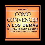 Como Convencer a los Demas [How to Convince Other People] | Mario Elnerz