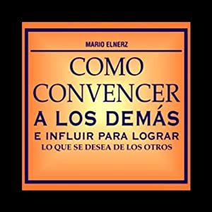 Como Convencer a los Demas [How to Convince Other People] Audiobook