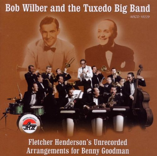 Fletcher Henderson's Unrecorded Arrangements for Benny Goodman by Bob Wilber & Tuxedo Big Band
