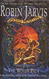 The Woven Path (Tales from the Wyrd Museum) Robin Jarvis