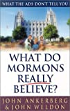 What Do Mormons Really Believe?: What the Ads Don't Tell You (0736908269) by Ankerberg, John