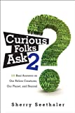 Curious Folks Ask 2: Our Fellow Creatures, Our Planet, and Beyond (FT Press Science)