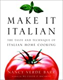 : Make It Italian : The Taste and Technique of Italian Home Cooking