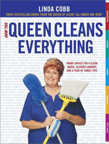 How the Queen Cleans Everything : Handy Advice for a Clean House, Cleaner Laundry, and a Year of Timely Tips