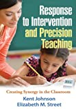 Response to Intervention and Precision Teaching: Creating Synergy in the Classroom (1462507611) by Johnson PhD, Kent