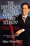 The Difference Between God And Larry Ellison*: Inside Oracle Corporation (0688149251) by Mike Wilson