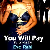 You Will Pay - For Leaving Me: Sometimes karma takes so friggin long, you have to step in and handle things yourself. A suspense-filled romantic thriller. A free book.