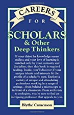 Careers for Scholars and Other Deep Thinkers by Blythe Camenson