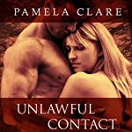 Unlawful Contact: I-Team Series, Book 3 (       UNABRIDGED) by Pamela Clare Narrated by Kaleo Griffith