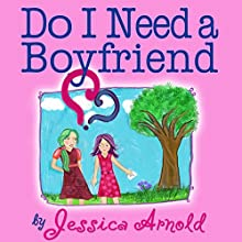 Do I Need a Boyfriend? (       UNABRIDGED) by Jessica Arnold Narrated by Heather Elizabeth Lynn Farrar