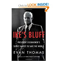 Ike's Bluff: President Eisenhower's Secret Battle to Save the World by Evan Thomas
